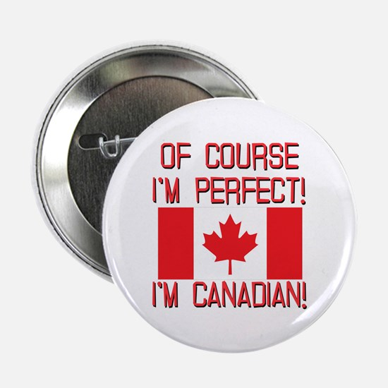 "Of Course Im Perfect Im Canadian 2.25"" Button"