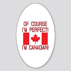 Of Course Im Perfect Im Canadian Sticker (Oval)