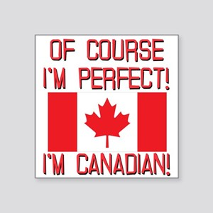 """Of Course Im Perfect Im Can Square Sticker 3"""" x 3"""""""