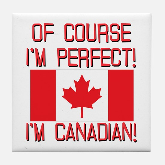 Of Course Im Perfect Im Canadian Tile Coaster