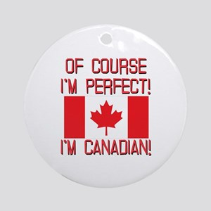 Of Course Im Perfect Im Canadian Ornament (Round)