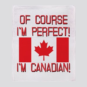 Of Course Im Perfect Im Canadian Throw Blanket