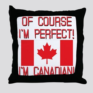 Of Course Im Perfect Im Canadian Throw Pillow