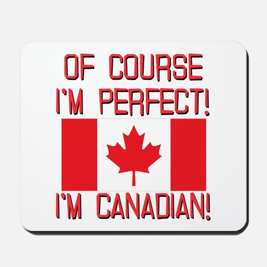 Of Course Im Perfect Im Canadian Mousepad