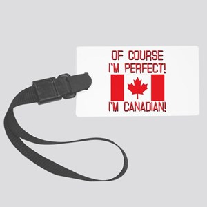 Of Course Im Perfect Im Canadian Large Luggage Tag