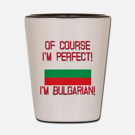 Of Course Im Perfect, Im Bulgarian Shot Glass