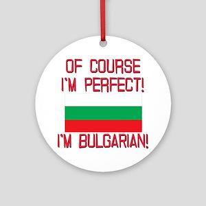 Of Course Im Perfect, Im Bulgaria Ornament (Round)