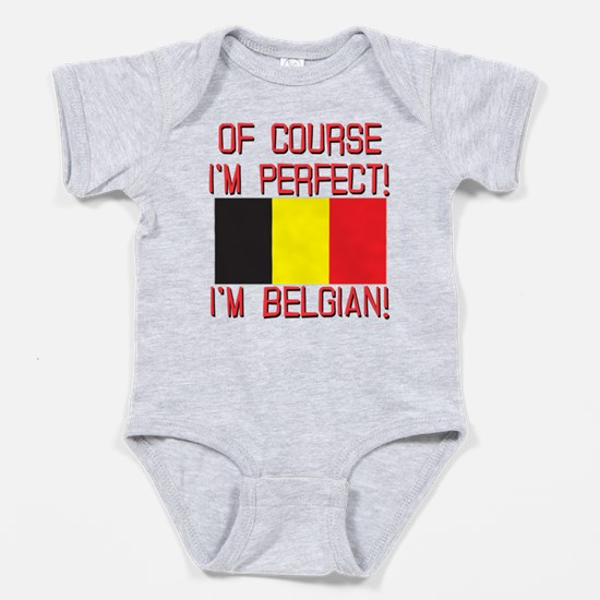 Of Course I'm Perfect, I'm Belgian Baby Bodysuit