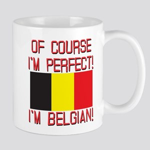 Of Course I'm Perfect, I'm Belgian Mug