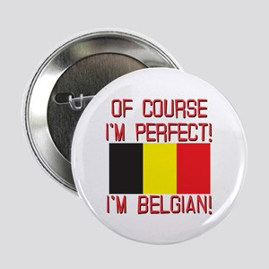 "Of Course I'm Perfect, I'm Belgian 2.25"" Button"