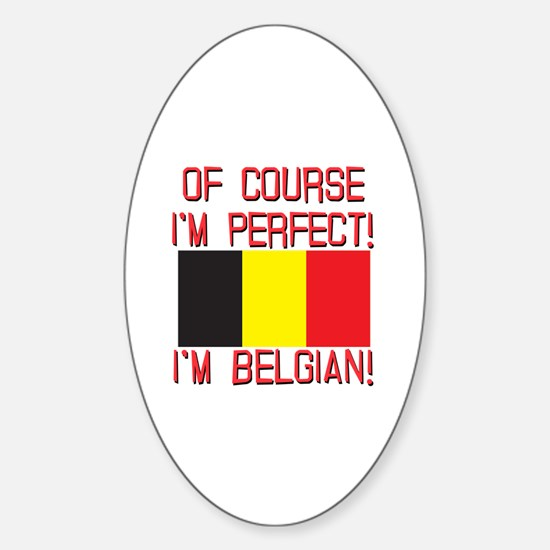 Of Course I'm Perfect, I'm Belgian Sticker (Oval)