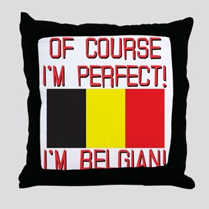 Of Course I'm Perfect, I'm Belgian Throw Pillow