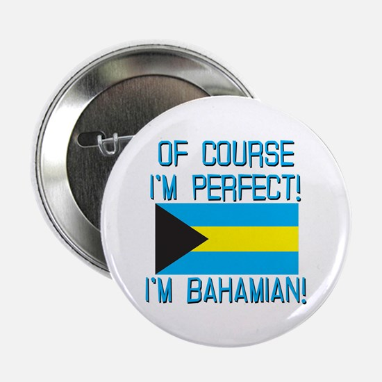 """Of Course Im Perfect Im Bahamian 2.25"""" Button"""