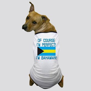 Of Course Im Perfect Im Bahamian Dog T-Shirt