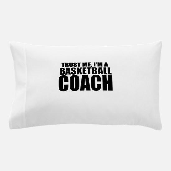 Trust Me, i'm A Basketball Coach Pillow Case