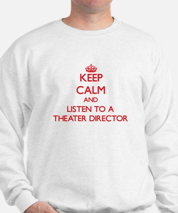 Keep Calm and Listen to a aater Director Sweatshir