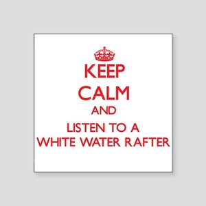 Keep Calm and Listen to a White Water Rafter Stick