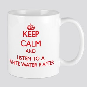 Keep Calm and Listen to a White Water Rafter Mugs