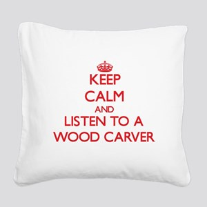 Keep Calm and Listen to a Wood Carver Square Canva