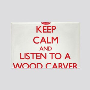 Keep Calm and Listen to a Wood Carver Magnets