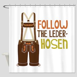 FOLLOW THE LEDER-HOSEn Shower Curtain
