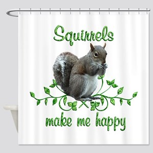 Squirrels Make Me Happy Shower Curtain