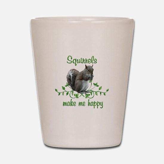 Squirrels Make Me Happy Shot Glass