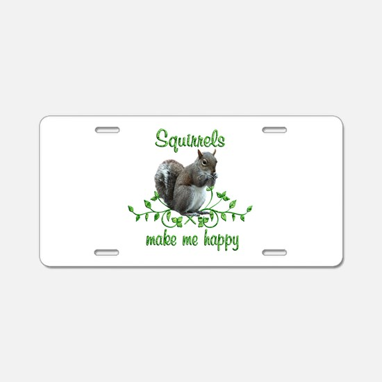 Squirrels Make Me Happy Aluminum License Plate