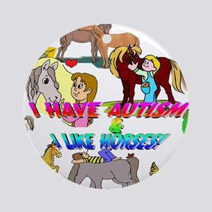 i have autism n like horses2300 Ornament (Roun