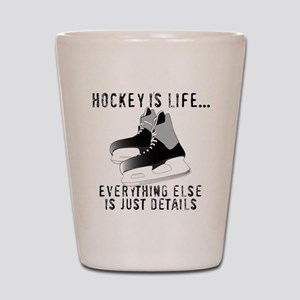 Ice Hockey is Life Shot Glass