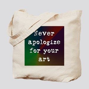 Never Apologize for your Art Tote Bag