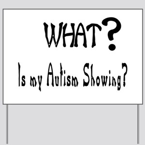 what~Autism showing Yard Sign