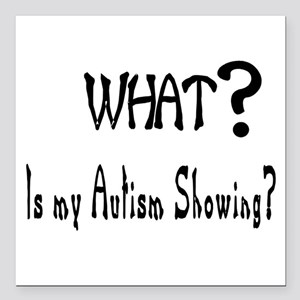 """What~autism Showing Square Car Magnet 3"""""""