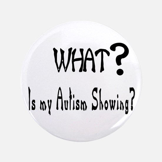 """What~autism Showing.jpg 3.5"""" Button"""