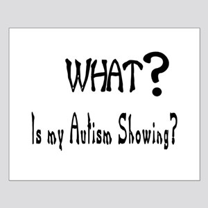 what~Autism showing.JPG Posters
