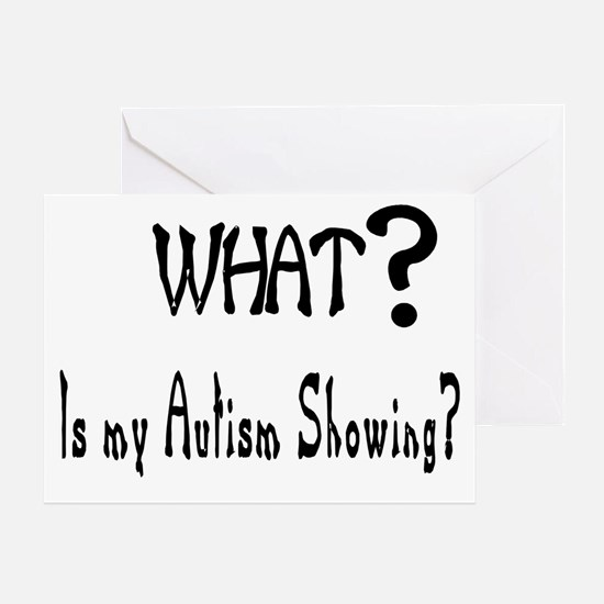 What~autism Showing.jpg Greeting Cards