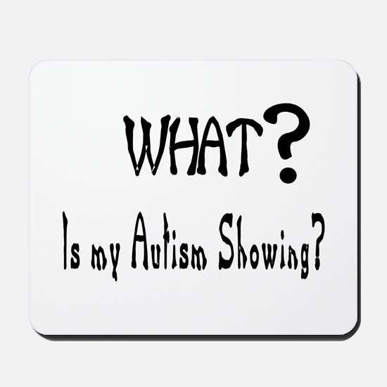 What~autism Showing.jpg Mousepad
