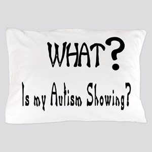 What~autism Showing Pillow Case