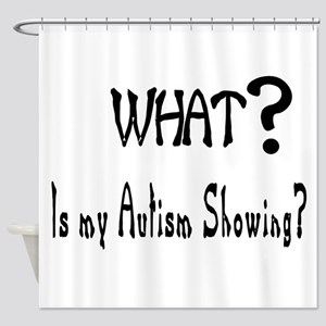 What~autism Showing Shower Curtain