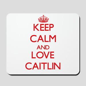 Keep Calm and Love Caitlin Mousepad