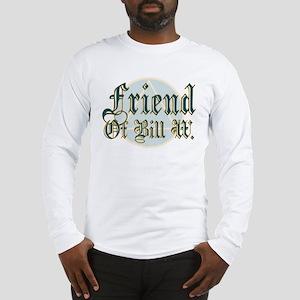 Friend Of Bill W. Long Sleeve T-Shirt