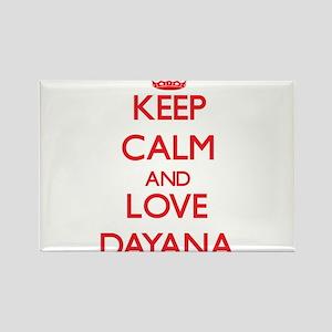 Keep Calm and Love Dayana Magnets