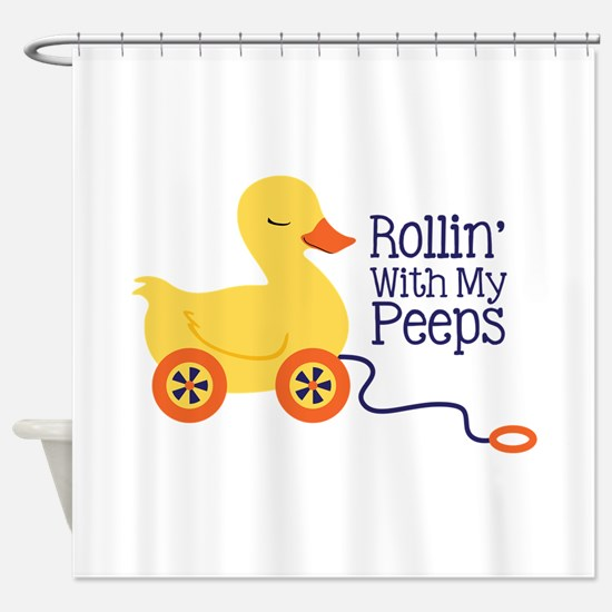Rollin With My Peeps Shower Curtain