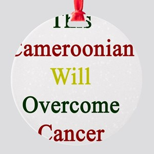 This Cameroonian Will Overcome Canc Round Ornament