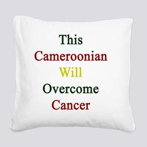 This Cameroonian Will Overcom Square Canvas Pillow