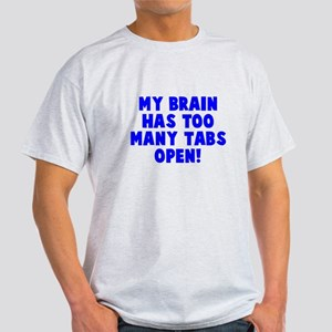 My brain too many tabs Light T-Shirt