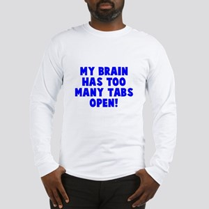 My brain too many tabs Long Sleeve T-Shirt