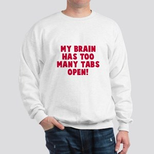My brain too many tabs Sweatshirt