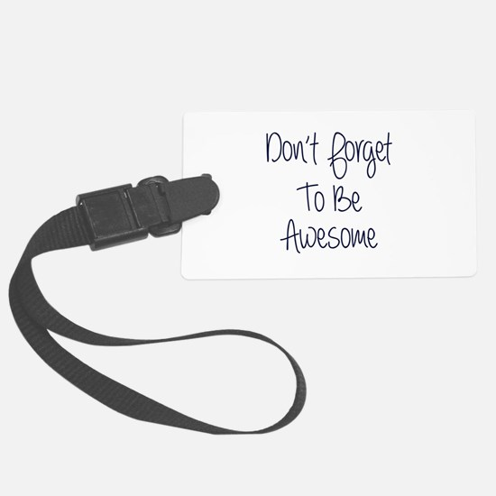 Don't Forget To Be Awesome Luggage Tag