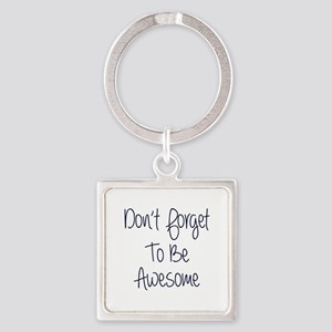 Don't Forget To Be Awesome Square Keychain